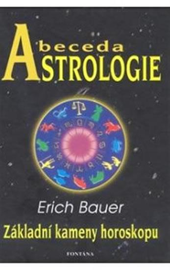 Abeceda astrologie - Základní kameny horoskopu - Bauer Erich