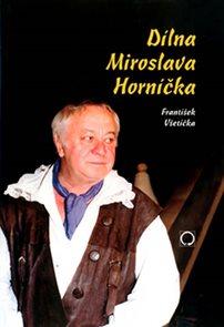 Dílna Miroslava Horníčka