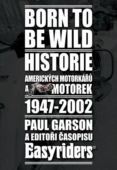 Born to be wild - Historie amerických motorkářů 1947-2002 - Garson Paul