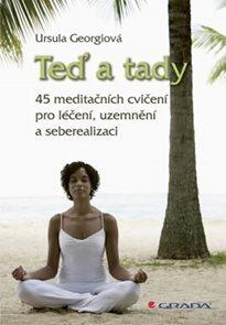 Teď a tady - 45 meditačních cvičení pro léčení, uzemnění a seberealizaci