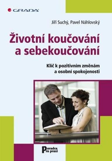 Životní koučování a sebekoučování - Klíč k pozitivním změnám a osobní spokojenosti - Náhlovský Pavel, Suchý Jiří