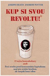 Kup si svou revoltu! O mýtu kontrakultury aneb Proč revolta proti konzumnímu kapitalismu není pro sy