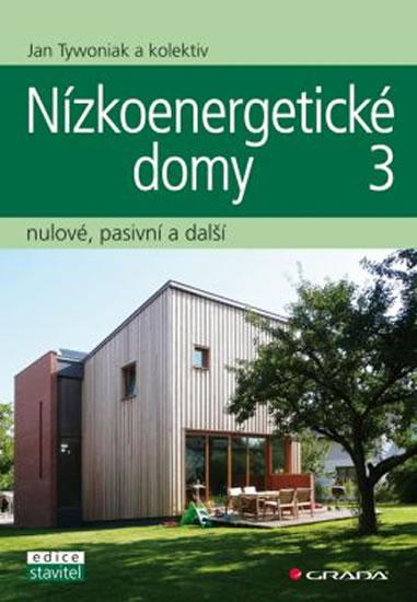 Nízkoenergetické domy 3 - nulové, pasivní a další - Tywoniak a kolektiv Jan