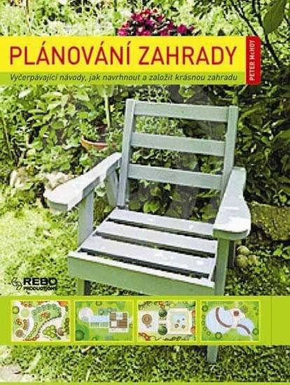 Plánování zahrady - Vyčerpávající návod, jak navrhnout a založit krásnou zahradu - 3. vydání - McHoy Peter