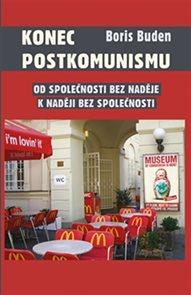 Konec postkomunismu - Od společnosti bez naděje k naději bez společnosti