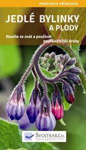 Jedlé bylinky a plody - Naučte se znát a používat nejdůležitější druhy