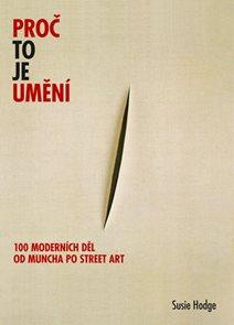 Proč to je umění - 100 moderních děl od Muncha po street art