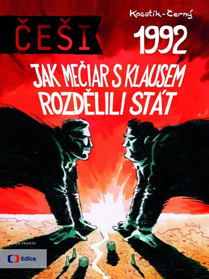 Češi 1992 - Jak Mečiar s Klausem rozdělili stát - Kosatík Pavel, Černý Dan, Sleva 17%