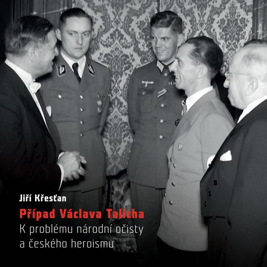 Případ Václava Talicha. K problému národní očisty a českého heroismu - Křesťan Jiří