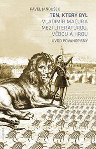 Ten, který byl - Vladimír Macura mezi literaturou, vědou a hrou