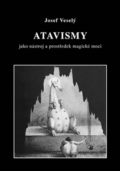 Atavismy jako nástroj a prostředek magické moci - Veselý Josef