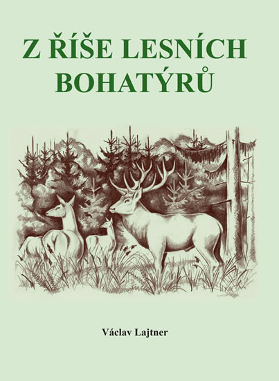 Z říše lesních bohatýrů - Lajtner Václav