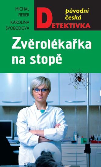 Zvěrolékařka na stopě - Fieber Michal, Svobodová Karolína