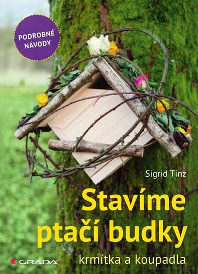 Stavíme ptačí budky, krmítka a koupadla - skvělé nápady pro každého - Tinz Sigrid - 17x24 cm