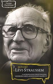 Hovory s Lévi-Straussem o antropologii, strukturalismu, moderním umění a budoucnosti malířství