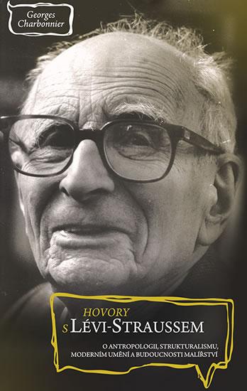 Hovory s Lévi-Straussem o antropologii, strukturalismu, moderním umění a budoucnosti malířství - Charbonnier Georges