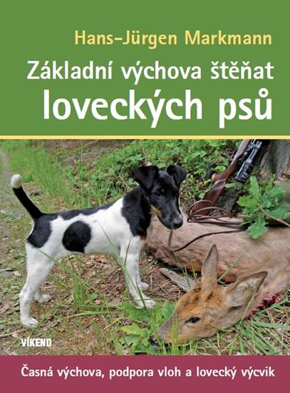 Základní výchova štěňat loveckých psů - Časná výchova, podpora vloh a lovecký výcvik - Markmann Hans-Jürgen