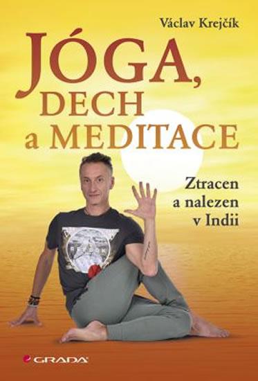 Jóga, dech a meditace - Ztracen a nalezen v Indii (1) - Krejčík Václav - 16x24 cm