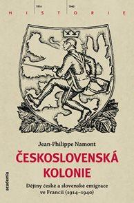 Československá Kolonie - Dějiny české a slovenské imigrace ve Francii (1914-1940)
