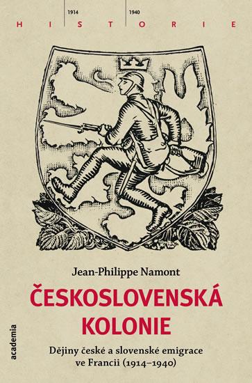 Československá Kolonie - Dějiny české a slovenské imigrace ve Francii (1914-1940) - Namont Jean - Philippe - 13x20 cm