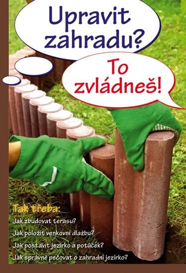 Upravit zahradu? To zvládneš! - kolektiv autorů