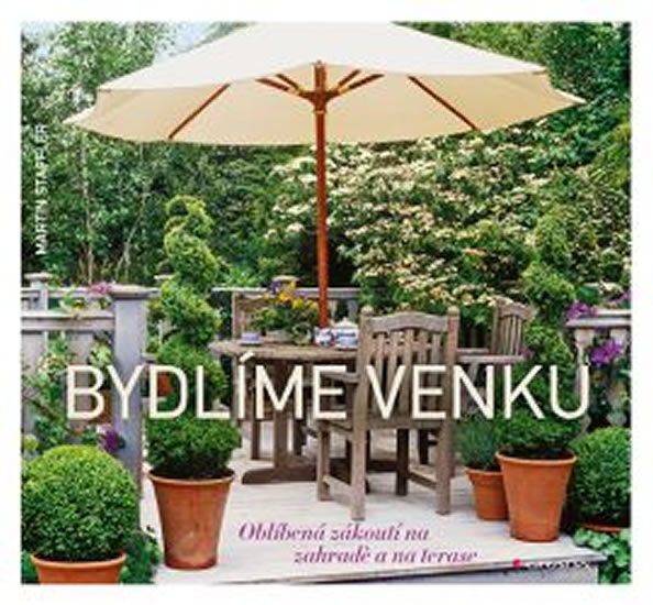 Bydlíme venku - Oblíbená zákoutí na zahradě a na terase - Staffler Martin - 23x21 cm