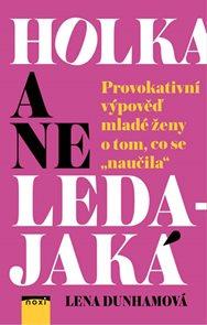 """Holka a ne ledajaká - Provokativní výpověď mladé ženy o tom, co se """"naučila"""""""
