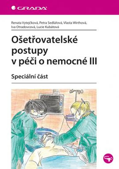 Ošetřovatelské postupy v péči o nemocné III - Speciální část - Vytejčková Renata