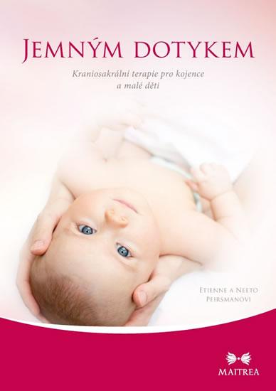 Jemným dotykem - Kraniosakrální terapie pro kojence a malé děti - Peirsmanovi Etienne a Neeto
