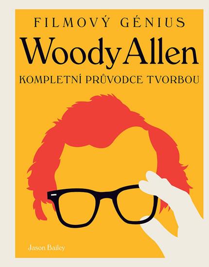 Woody Allen - Kompletní průvodce tvorbou - Bailey Jason - 22x26 cm