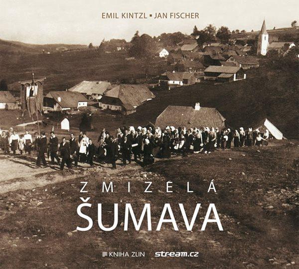 Zmizelá Šumava - Kintzl Emil, Fischer Jan - 21x24 cm