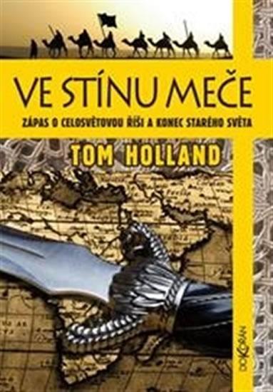 Ve stínu meče - Zápas o celosvětovou říši a konec starého světa - Holland Tom