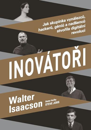 Inovátoři - Jak skupinka vynálezců, hackerů, géniů a nadšenců stvořila digitální revoluci - Isaacson Walter