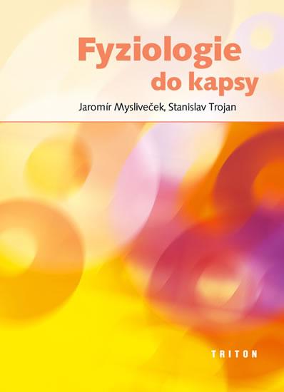 Fyziologie do kapsy - Mysliveček Jaromír, Trojan Stanislav