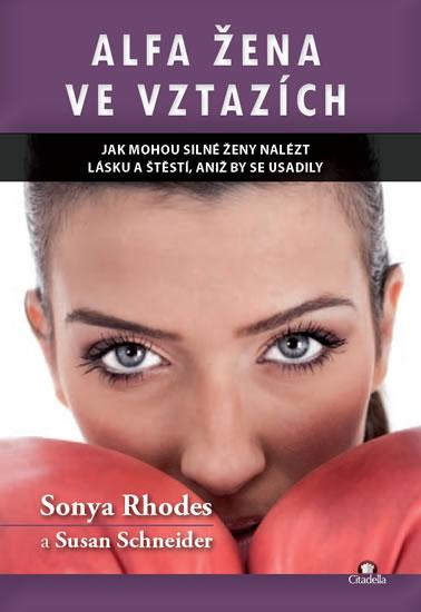 Alfa žena ve vztazích - Jak mohou silné ženy nalést lásku a štěstí, aniž by se usadily - Rhodes Sonya, Schneider Susan