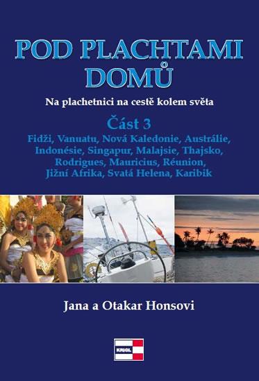 Pod plachtami domů - Na plachetnici na cestě kolem světa 3 - Fidži, Vanuatu, Nová Kaledonie, Austrál - Honsovi Jana a Otakar