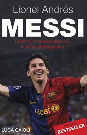 Lionel Andrés Messi - Důvěrný příběh kluka, který se stal legendou - Caioli Luca