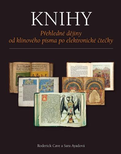 Knihy - Přehledné dějiny od klínového písma po elektronické čtečky - Cave Roderick, Ayadová Sara