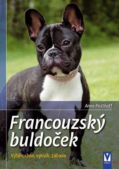 Francouzský buldoček - Výběr, chov, výcvik, zábava - Posthoff Anne