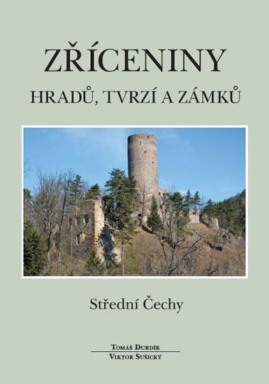 Zříceniny hradů, tvrzí a zámků - Střední Čechy - Durdík Tomáš, Sušický Viktor - 22x30 cm