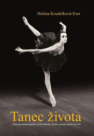 Tanec života - Zábavná autobiografie české baletky, která vyrazila dobývat svět - Koudelková-Eser Helena
