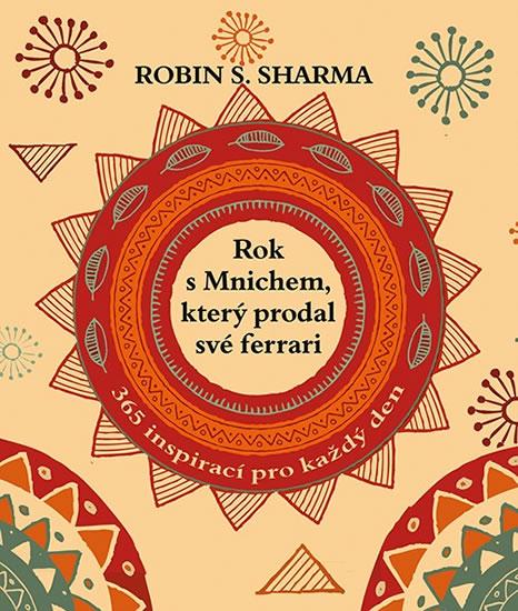 Rok s mnichem, který prodal své ferrari - 365 inspirací pro každý den - Sharma Robin S.