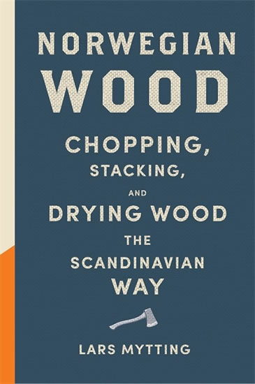 Norwegian Wood - Chopping, Stacking and Drying Wood the Scandinavian Way (1) - Mytting Lars