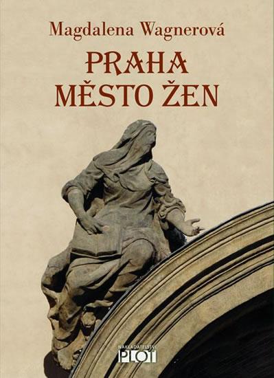 Praha město žen - Wagnerová Magdalena