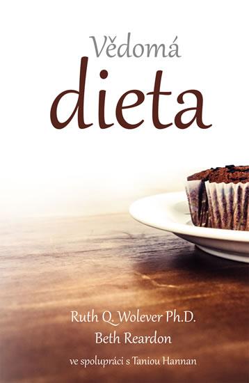 Vědomá dieta - Jak změnit váš vztah k jídlu, abyste dosáhli trvalého úbytku váhy a cítili se plni ži - Wolever Ruth Q., Reardon Beth,
