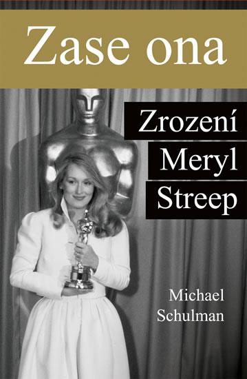 Zase ona - Zrození Meryl Streep - Schulman Michael
