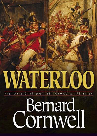 Waterloo - Historie čtyř dnů, tří armád a tří bitev - Cornwell Bernard