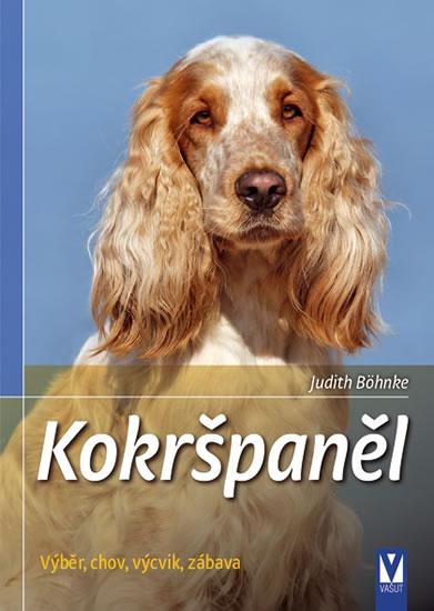 Kokršpaněl - Výběr, chov, výcvik, zábava - Böhnke Judith