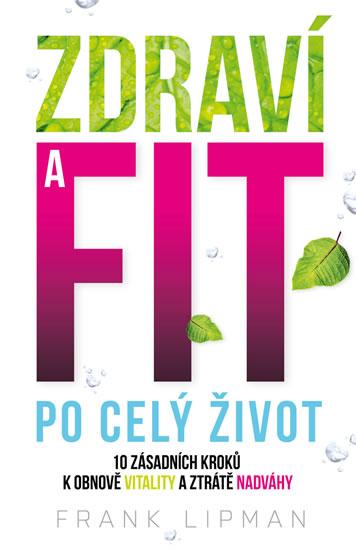 Zdraví a fit po celý život - 10 zásadních kroků k obnově vitality a ztrátě nadváhy - Lipman Frank