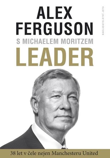 Leader - 38 let v čele nejen Manchester United - Ferguson Alex, Moritz Michael
